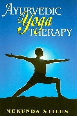 Ayurvedic Yoga Therapy by Mukunda Stiles