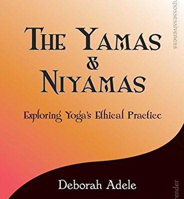 The Yamas & Niyamas: Exploring Yoga's Ethical Practiceby Deborah Adele