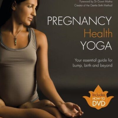 Pregnancy Health Yoga: Your Essential Guide for Bump, Birth and Beyond by Tara Lee
