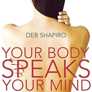 Your Body Speaks Your Mind : Understanding How Your Emotions and Thoughts Affect You Physicallyby Deb Shapiro