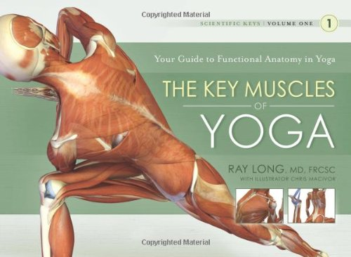 The Key Muscles of Yoga: Scientific Keys, Volume I by Ray Long