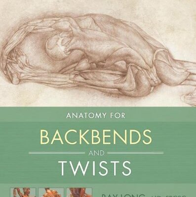 Yoga Mat Companion 3: Anatomy for Backbends and Twists by Ray Long