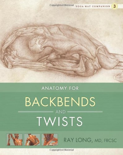 Yoga Mat Companion 3: Anatomy for Backbends and Twistsby Ray Long