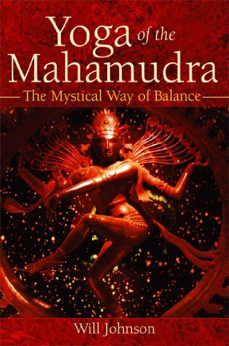 Yoga of the Mahamudra: The Mystical Way of Balance by Will Johnson