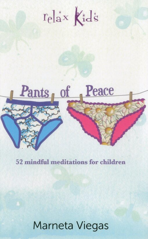 Relax Kids: Pants of Peace: 52 Meditation Tools for Childrenby Marneta Viegas
