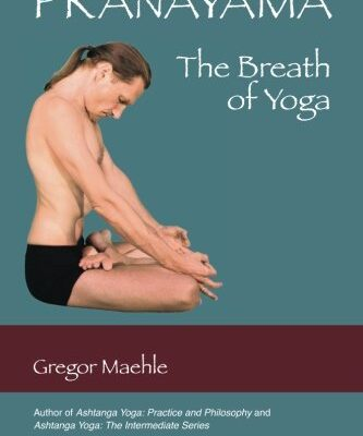 Pranayama The breath of yoga - Gregor Maehle