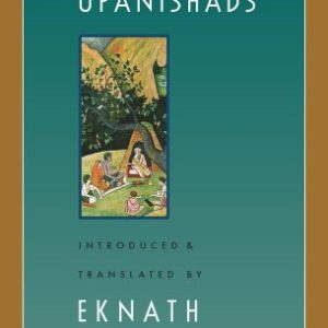 The Upanishads: A Classic of Indian Spirituality by Eknath Easwaran