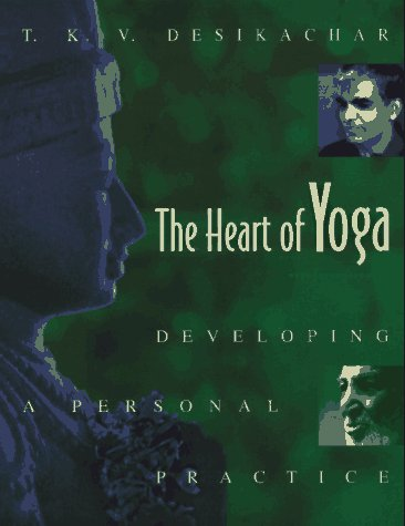 The Heart of Yoga: Developing a Personal Practiceby T. K. V. Desikachar