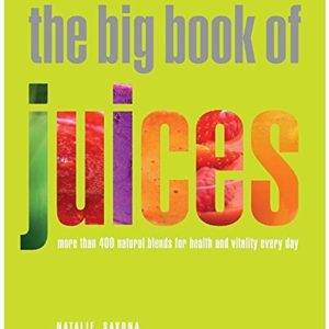 The Big Book of Juices: More Than 400 Natural Blends for Health and Vitality Every Day by Natalie Savona