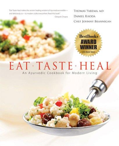 Eat-Taste-Heal: An Ayurvedic Cookbook for Modern Livingby Thomas Yarema